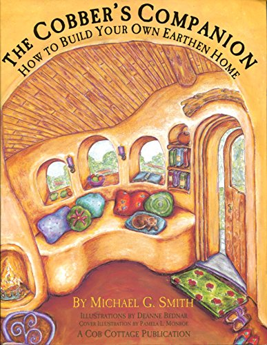 THE COBBER'S COMPANION, HOW TO BUILD YOU OWN EARTHEN HOME, A COB COTTAGE COMPANY PUBLICATION: ...