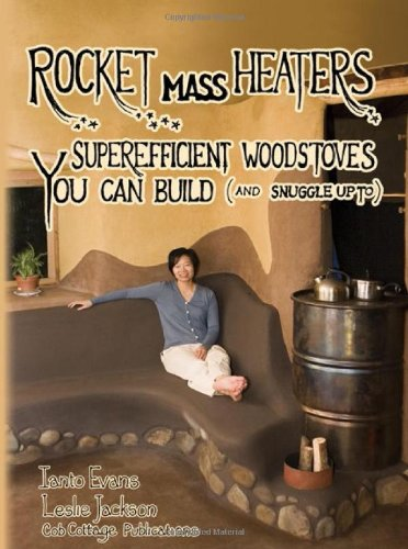 Rocket Mass Heaters: Superefficient Woodstoves YOU Can: Ianto Evans, Leslie