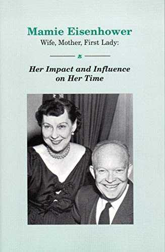 9780966374100: Mamie Eisenhower, wife, mother, first lady: Her impact and influence on her time