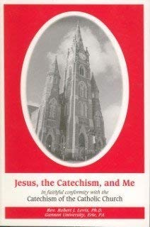 Jesus, the Catechism, and Me: Levis, Robert J.