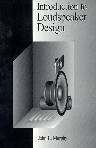 Introduction to Loudspeaker Design: Murphy, John L.