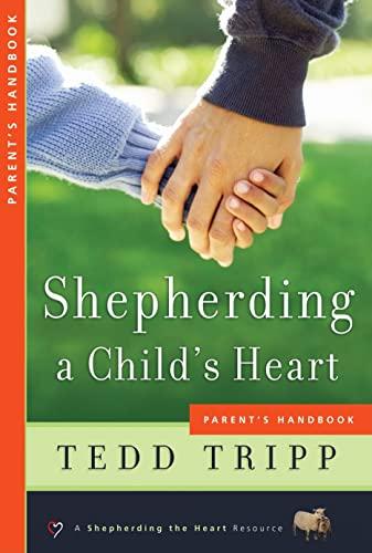 Shepherding a Child's Heart: Parent's Handbook (0966378644) by Tedd Tripp