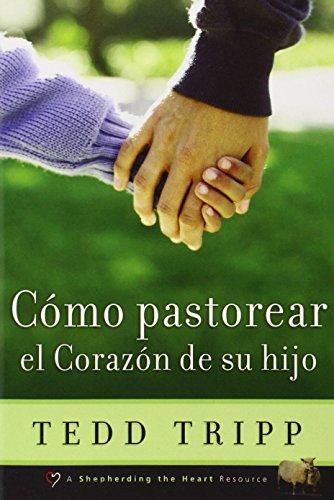 Cómo Pastorear el Corazón de Tu Hijo (Spanish Edition) (0966378679) by Tedd Tripp
