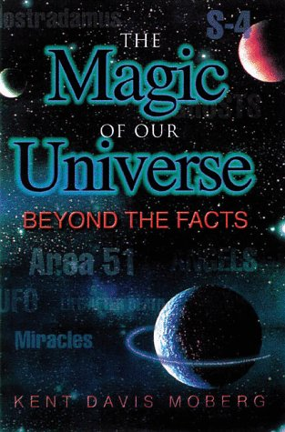 The Magic of Our Universe: Beyond the Facts: Moberg, Kent Davis
