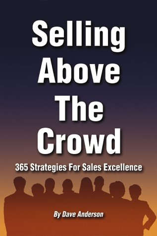 9780966380132: Selling Above The Crowd: 365 Strategies For Sales Excellence