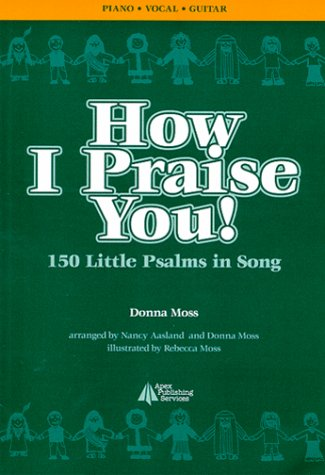 How I Praise You! 150 Little Psalms in Song: Donna Moss