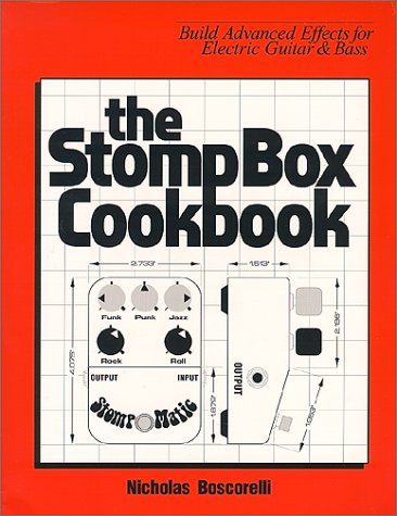 9780966382419: The Stompbox Cookbook: Build Advanced Effects for Electric Guitar & Bass