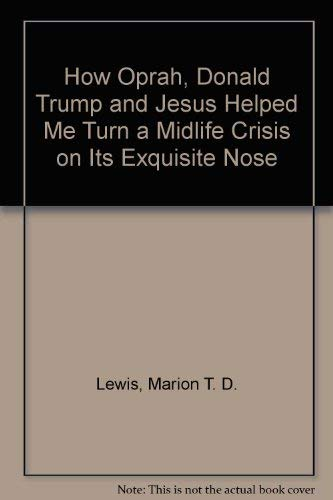 How Oprah, Donald Trump and Jesus Helped: Lewis, Marion T.