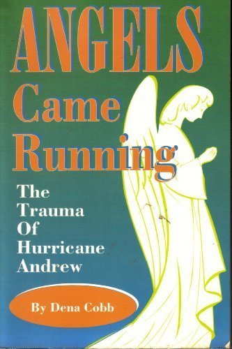 Angels Came Running: The Trauma of Hurricane Andrew: Cobb, Dena