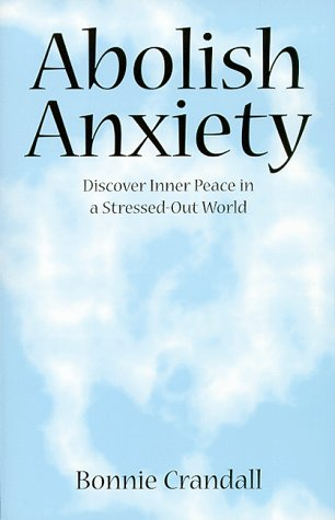 Abolish Anxiety: Discover Inner Peace in a Stressed-Out World: Bonnie Crandall, Bonnie Lord