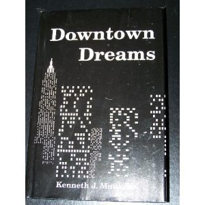 Downtown Dreams: Munkens, Kenneth J.