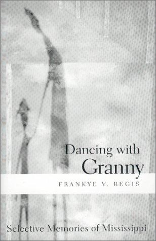 Dancing with Granny : Selective Memories of Mississippi: Frankye V. Regis