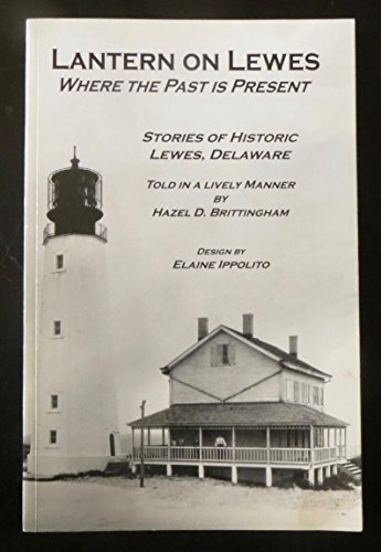 Lantern on Lewes: Where the past is: Brittingham, Hazel D