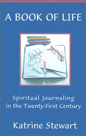 A Book of Life: Spiritual Journaling in the Twenty-First Century
