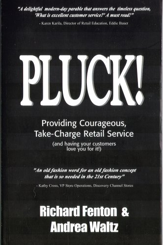 Pluck! Providing Courageous Take-Charge Retail Service: Waltz, Richard Fenton & Andrea