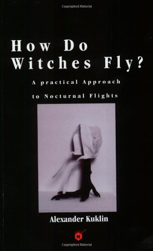 9780966402704: How Do Witches Fly?: A Practical Approach to Nocturnal Flights