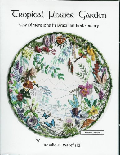 9780966404043: Tropical Flower Garden, New Dimensions in Brazilian Embroidery