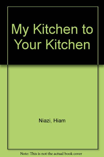 My Kitchen to Your Kitchen: Niazi, Hiam; Cicero, Christina J.; Poisot, Deborah