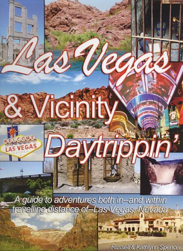 Las Vegas & Vicinity Daytrippin': A Guide to Adventures Both In, and Within Traveling ...