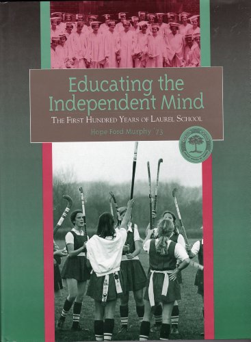 Educating the independent mind: The first hundred years of Laurel School: Hope Ford Murphy