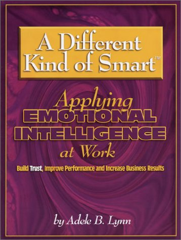 9780966408478: A Different Kind of Smart - Applying Emotional Intelligence to Work