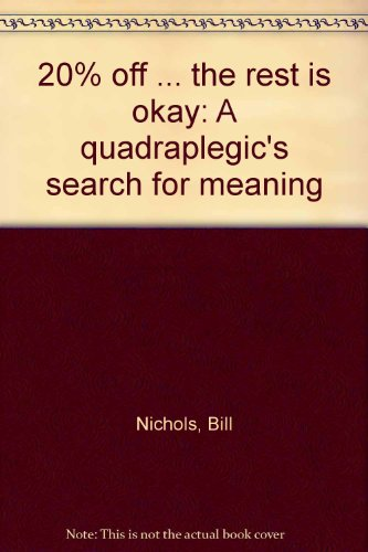 20% off . the rest is okay: A quadraplegic's search for meaning: Nichols, Bill