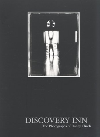 Discovery Inn: The Photographs of Danny Clinch: Clinch, Danny; Kanarick, Craig