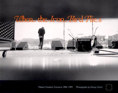 9780966410044: When the Iron Bird Flies: Tibetan Freedom Concerts 1996-1999