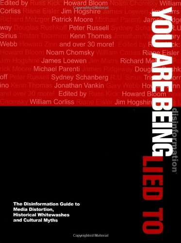 You Are Being Lied To: The Disinformation Guide to Media Distortion, Historical Whitewashes and Cultural Myths (0966410076) by Kick, Russ