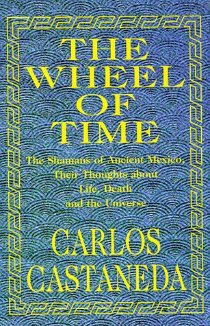 9780966411607: The Wheel of Time: Shamans of Ancient Mexico, Their Thoughts About Life, Death and the Universe