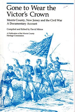 9780966411904: Gone to wear the victor's crown: Morris County, New Jersey and the Civil War : a documentary account