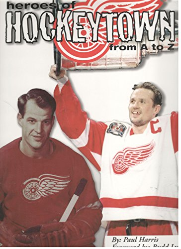 HEROES OF HOCKEYTOWN FROM A TO Z: HARRIS, Paul. Foreword by Budd Lynch. (SIGNED by Mickey Redmond)