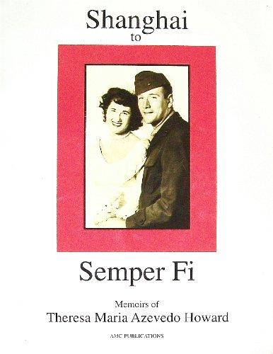 Shanghai to Semper Fi: Memoirs of Theresa Maria Azevedo Howard: Howard, Theresa Maria Azevedo