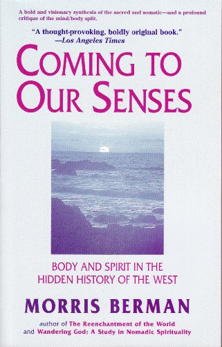 9780966416831: Coming to Our Senses: Body & Spirit in the Hidden History of the West