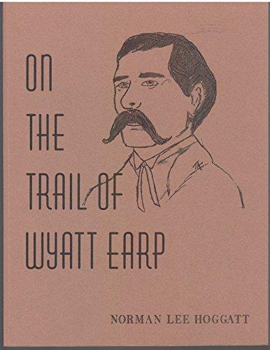 On the Trail of Wyatt Earp: Hoggatt, Norman Lee