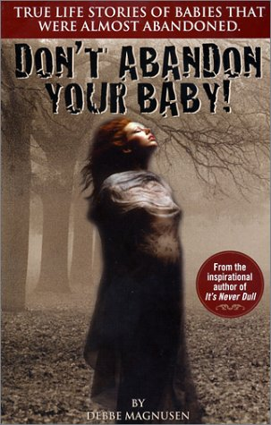 Don't Abandon Your Baby! True Life Stories of Babies That Were Almost Abandoned.: Debbe ...