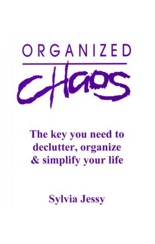 9780966419900: Organized Chaos : The Key to Declutter, Organize & Simplify Your Life