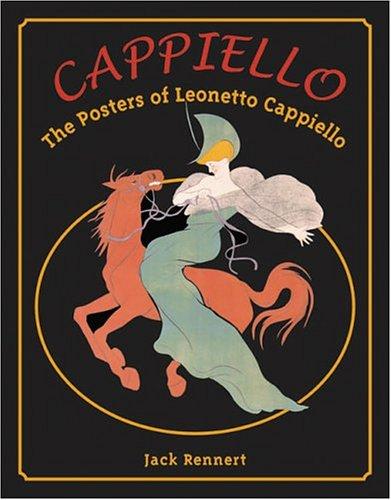 Cappiello The Posters of Leonetto Cappiello: Rennert, Jack & Leonetto Cappiello