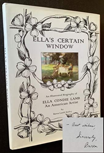 Ella's Certain Window; an Illustrated Biography of Ella Condie Lamb, an American Artist