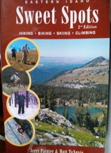 Eastern Idaho: Sweet Spots 2nd Edition: Jerry Painter, Matt TeNgaio