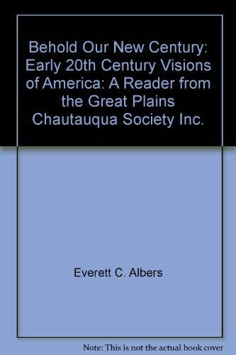 Behold our new century: Early 20th century visions of America : a reader from the Great Plains ...
