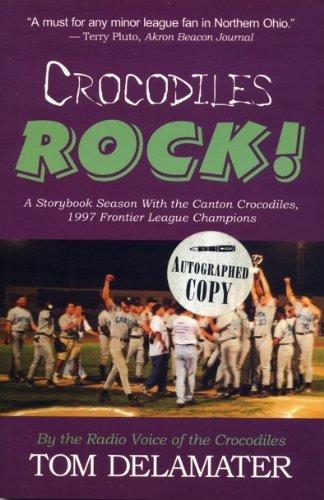 9780966426700: Crocodiles Rock!: A storybook season with the Canton Crocodiles, 1997 Frontier League champions