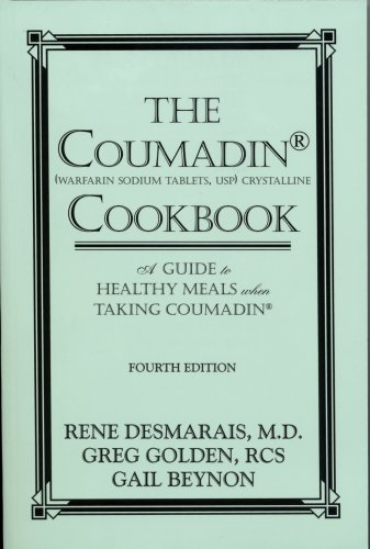 The Coumadin Cookbook: A Guide to Healthy: Rene Desmarais; Greg