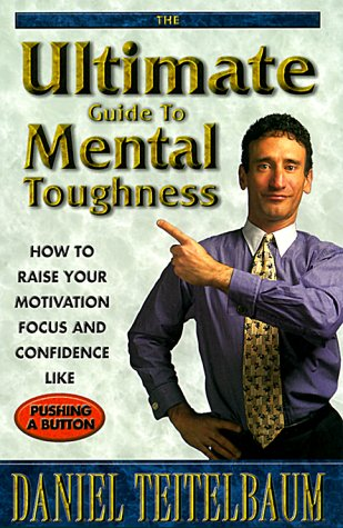 9780966431209: Ultimate Guide to Mental Toughness: How to Raise Your Motivation, Focus and Confidence Like Pushing a Button