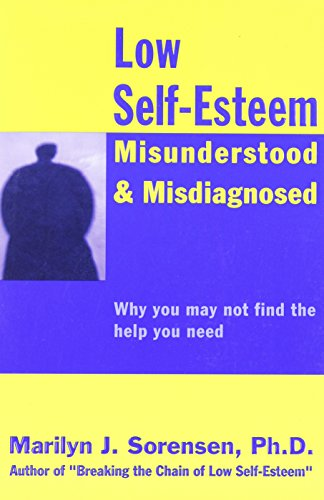 9780966431513: Low Self-Esteem Misunderstood & Misdiagnosed: Why you may not find the help you need