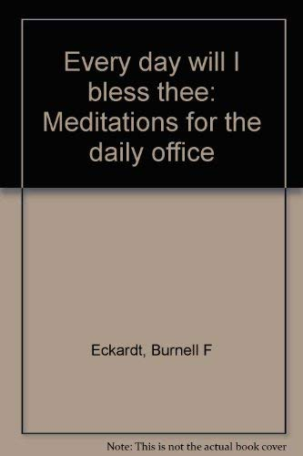 9780966432077: Every day will I bless thee: Meditations for the daily office