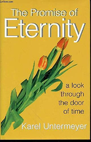 The promise of eternity: A look through the door of time: Untermeyer, Karel
