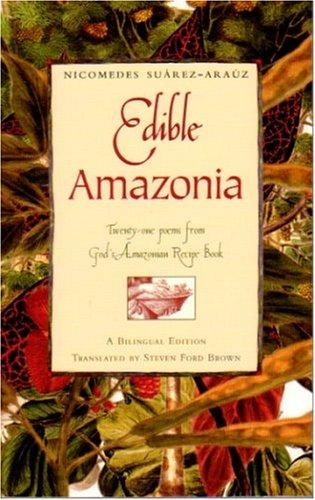 Edible Amazonia: Twenty-One Poems from God's Amazonian Recipe Book: Nicomedes Suarez-Arauz