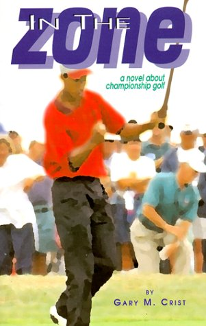 9780966436617: In the Zone -- A Novel About Championship Golf