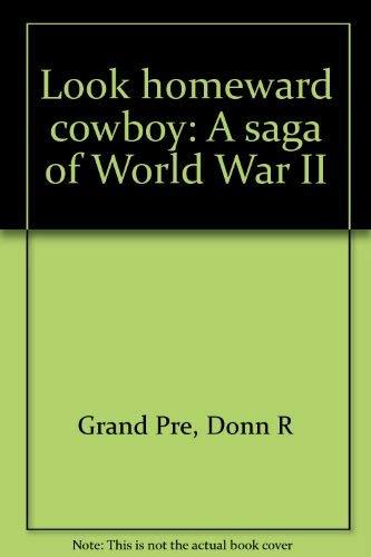 Look Homeward Cowboy: A Saga of World War II (0966437403) by Donn de Grand Pré